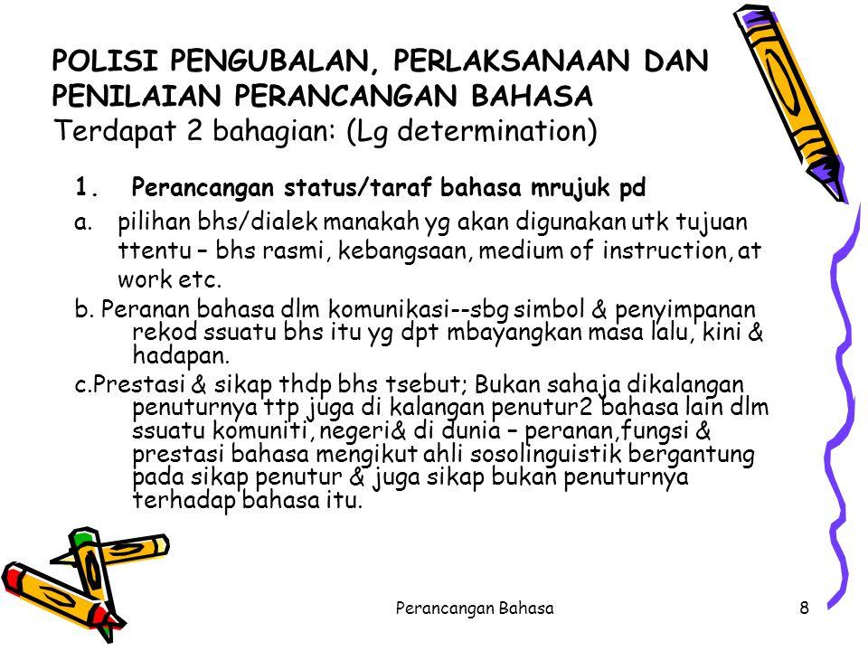 Status dlm perancangan bahasa Mengikut Cobbarubias 1983 (dlm Asmah 2003) status merujuk pada the relative standing of a lang.vis-s- vis (in relation)its functions, vis-à-vis other eligible languages or language varieties 9Perancangan Bahasa