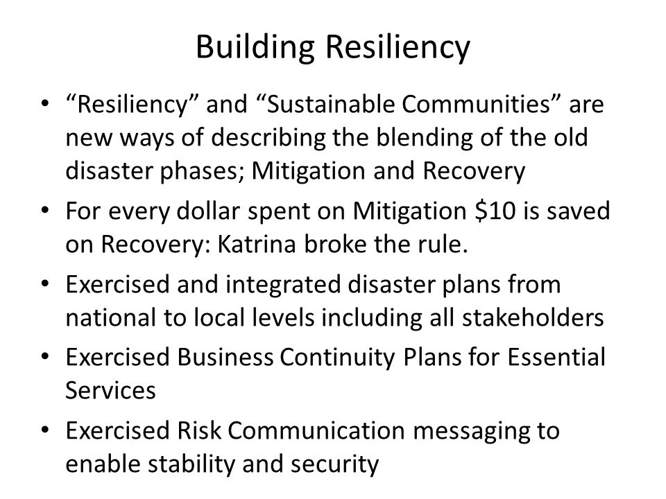 "Building Resiliency ""Resiliency"" and ""Sustainable Communities"" are new ways of describing the blending of the old disaster phases; Mitigation and Reco"
