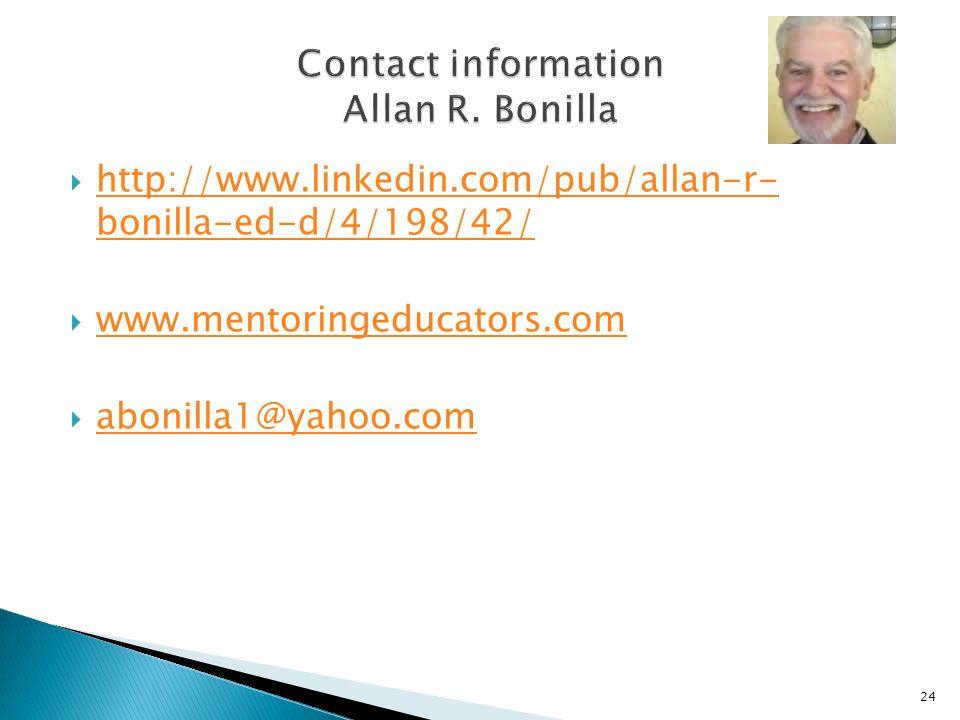  http://www.linkedin.com/pub/allan-r- bonilla-ed-d/4/198/42/ http://www.linkedin.com/pub/allan-r- bonilla-ed-d/4/198/42/  www.mentoringeducators.com www.mentoringeducators.com  abonilla1@yahoo.com abonilla1@yahoo.com 24