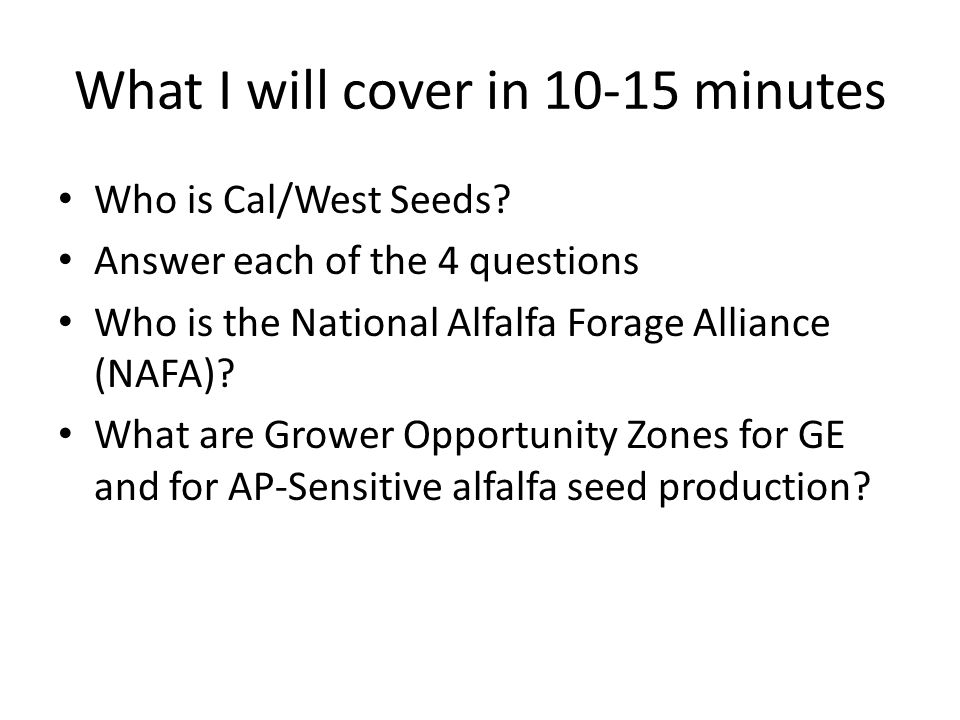 What I will cover in 10-15 minutes Who is Cal/West Seeds.