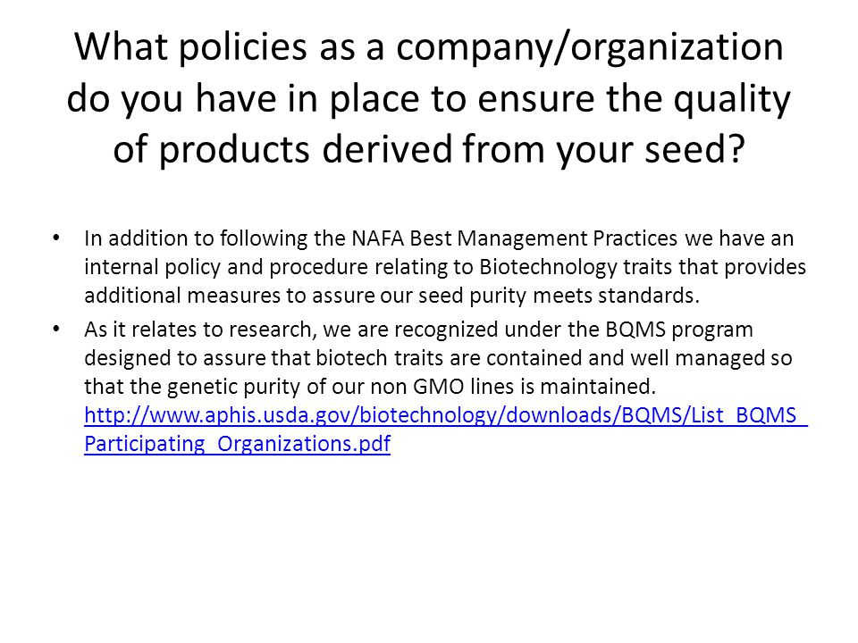 What policies as a company/organization do you have in place to ensure the quality of products derived from your seed.