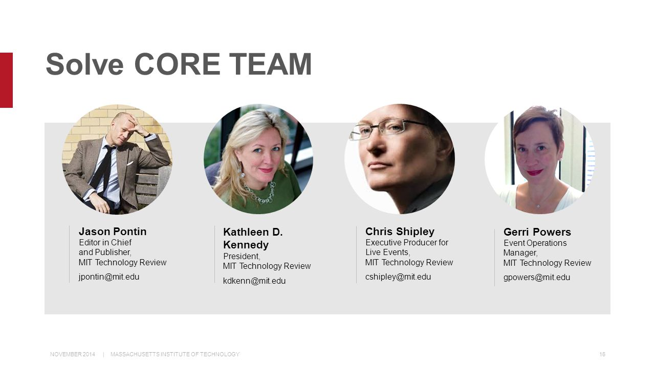 Solve CORE TEAM Jason Pontin Editor in Chief and Publisher, MIT Technology Review jpontin@mit.edu Kathleen D.