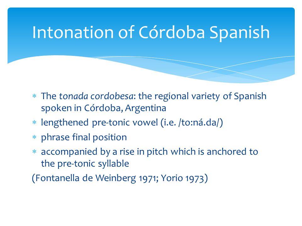  The tonada cordobesa: the regional variety of Spanish spoken in Córdoba, Argentina  lengthened pre-tonic vowel (i.e.