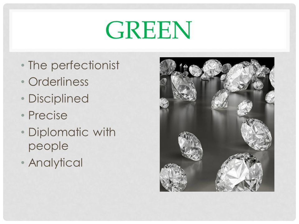 GREEN The perfectionist Orderliness Disciplined Precise Diplomatic with people Analytical