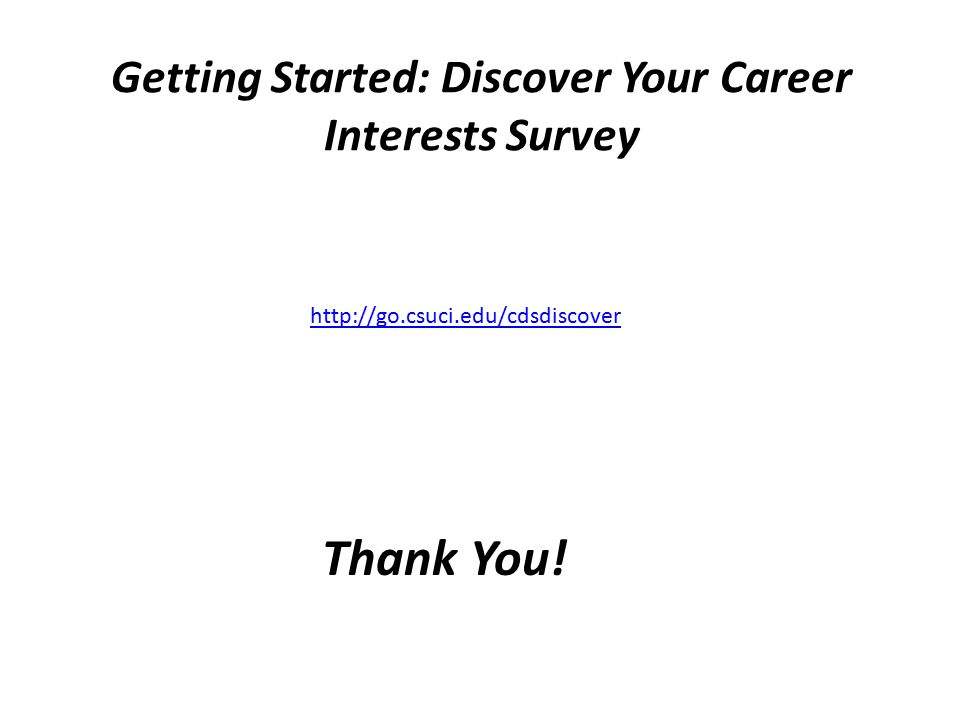 Getting Started: Discover Your Career Interests Survey Thank You! http://go.csuci.edu/cdsdiscover