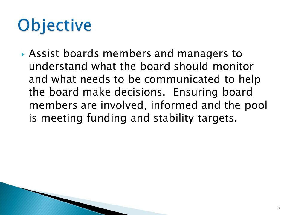  Assist boards members and managers to understand what the board should monitor and what needs to be communicated to help the board make decisions.