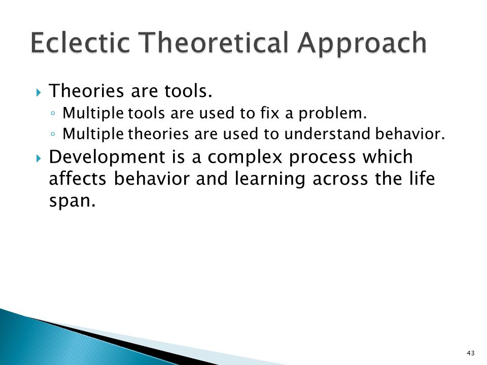  Theories are tools.◦ Multiple tools are used to fix a problem.