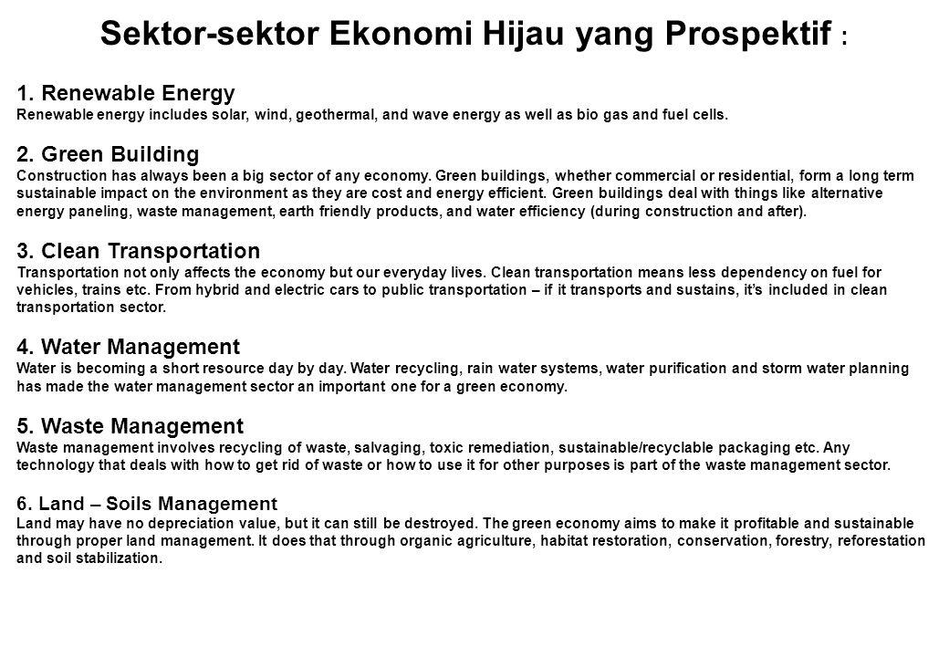 Sektor-sektor Ekonomi Hijau yang Prospektif : 1. Renewable Energy Renewable energy includes solar, wind, geothermal, and wave energy as well as bio ga