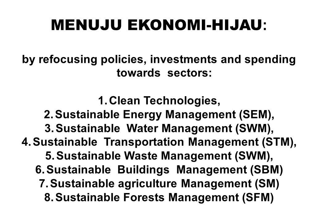 MENUJU EKONOMI-HIJAU : by refocusing policies, investments and spending towards sectors: 1.Clean Technologies, 2.Sustainable Energy Management (SEM),