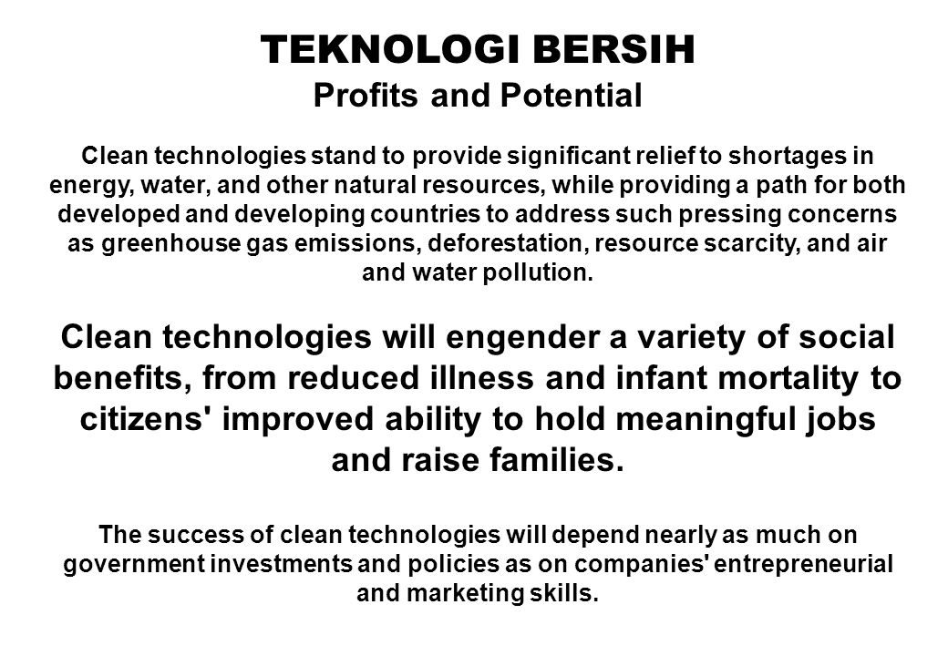 TEKNOLOGI BERSIH Profits and Potential Clean technologies stand to provide significant relief to shortages in energy, water, and other natural resourc