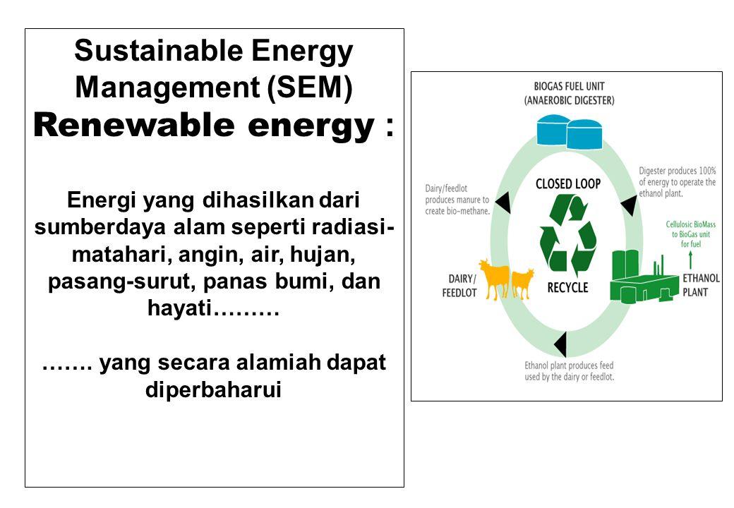 Sustainable Energy Management (SEM) Renewable energy : Energi yang dihasilkan dari sumberdaya alam seperti radiasi- matahari, angin, air, hujan, pasan