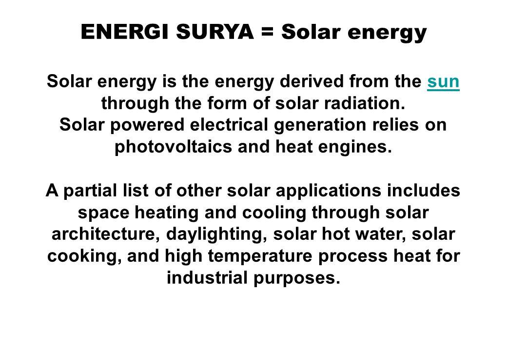 ENERGI SURYA = Solar energy Solar energy is the energy derived from the sun through the form of solar radiation.sun Solar powered electrical generatio