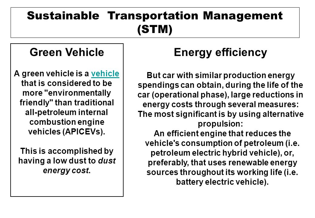 Sustainable Transportation Management (STM) Green Vehicle A green vehicle is a vehicle that is considered to be more