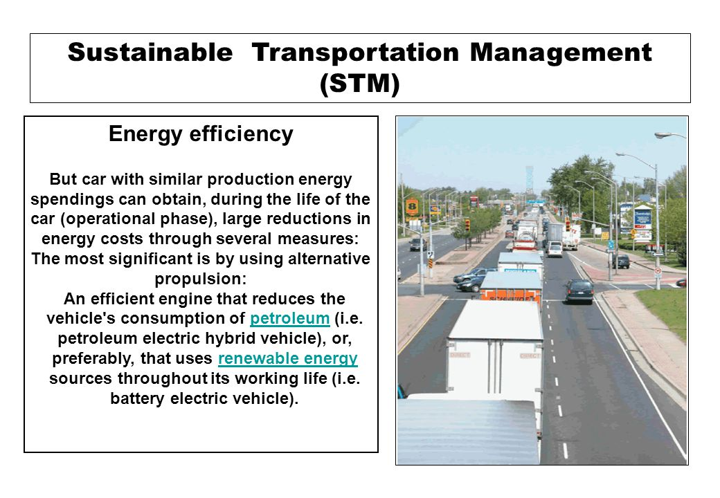 Sustainable Transportation Management (STM) Energy efficiency But car with similar production energy spendings can obtain, during the life of the car