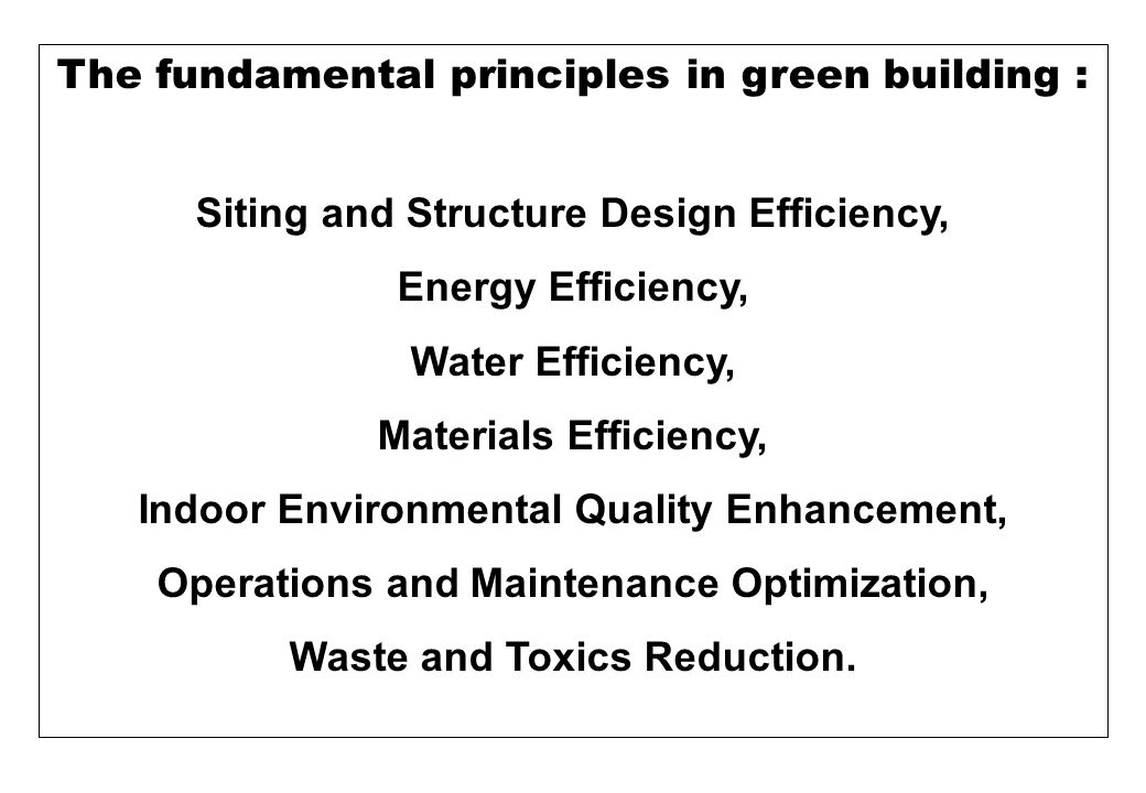 The fundamental principles in green building : Siting and Structure Design Efficiency, Energy Efficiency, Water Efficiency, Materials Efficiency, Indo