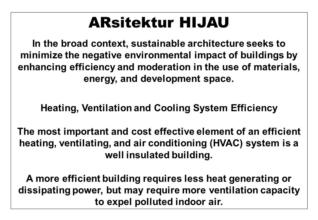 ARsitektur HIJAU In the broad context, sustainable architecture seeks to minimize the negative environmental impact of buildings by enhancing efficien