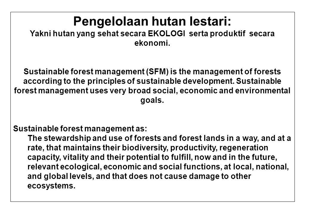 Pengelolaan hutan lestari: Yakni hutan yang sehat secara EKOLOGI serta produktif secara ekonomi. Sustainable forest management (SFM) is the management