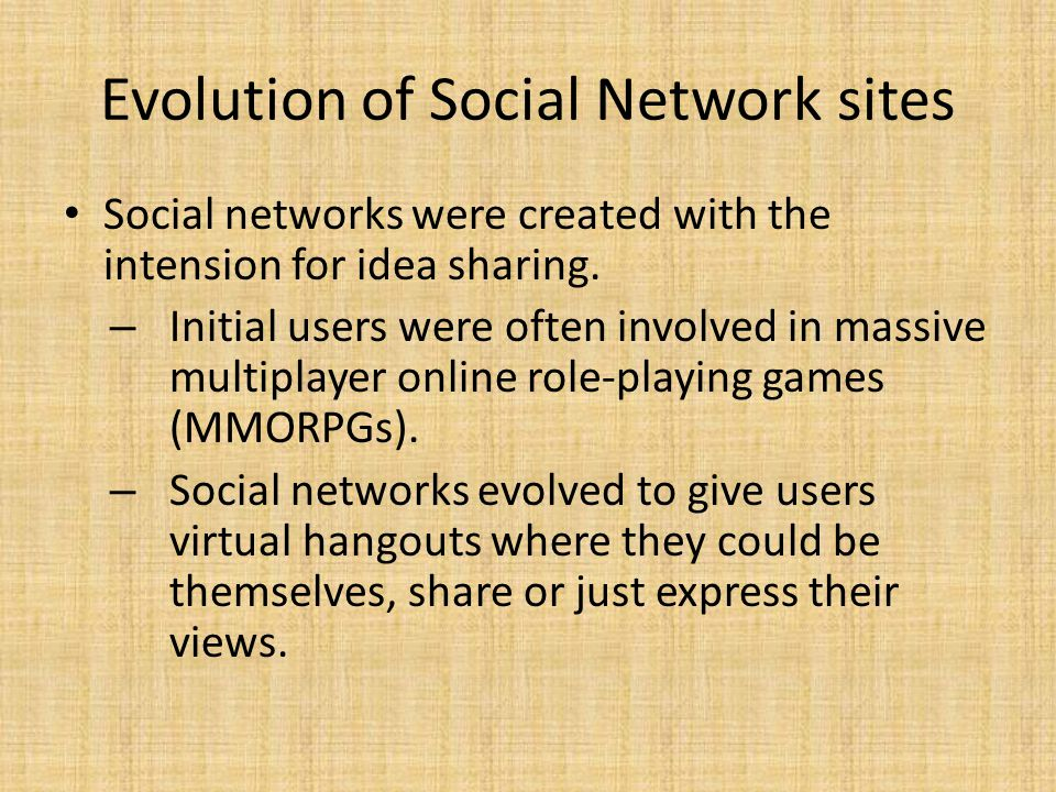 Social networks were created with the intension for idea sharing. – Initial users were often involved in massive multiplayer online role-playing games