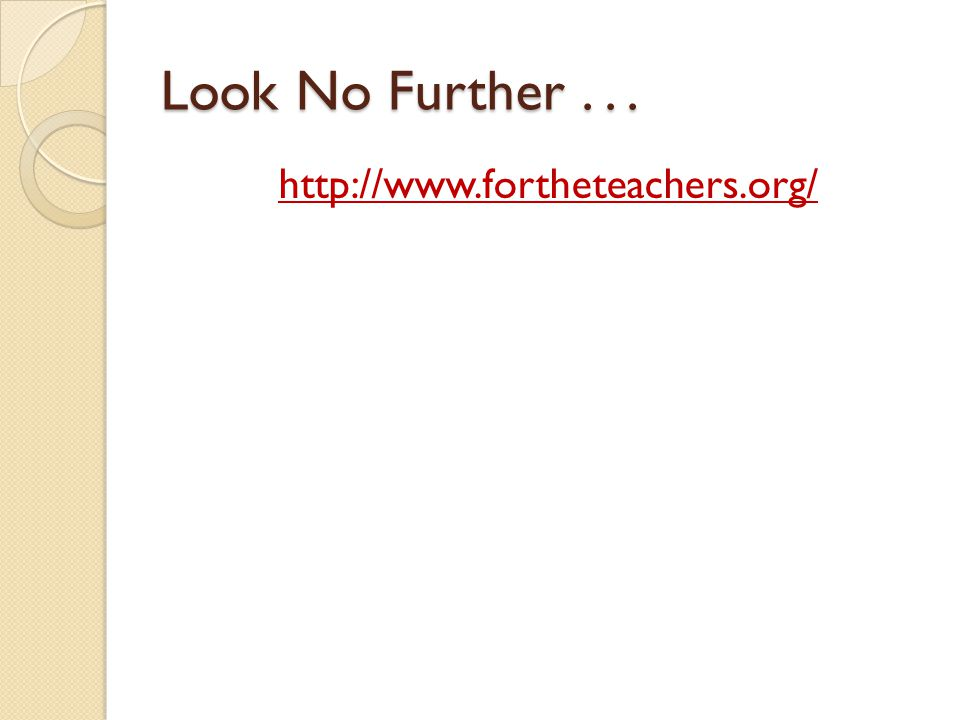 Look No Further... http://www.fortheteachers.org/