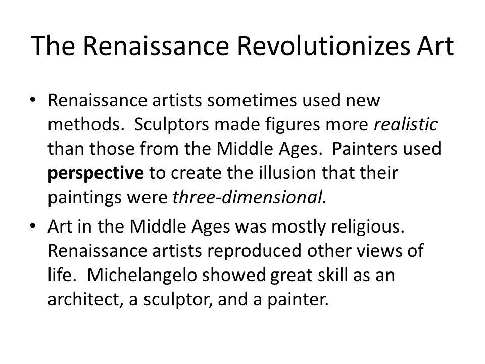 The Renaissance Revolutionizes Art Renaissance artists sometimes used new methods.