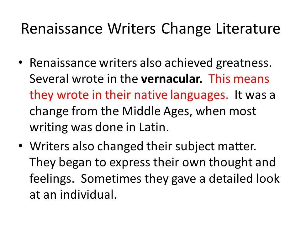 Renaissance Writers Change Literature Renaissance writers also achieved greatness.