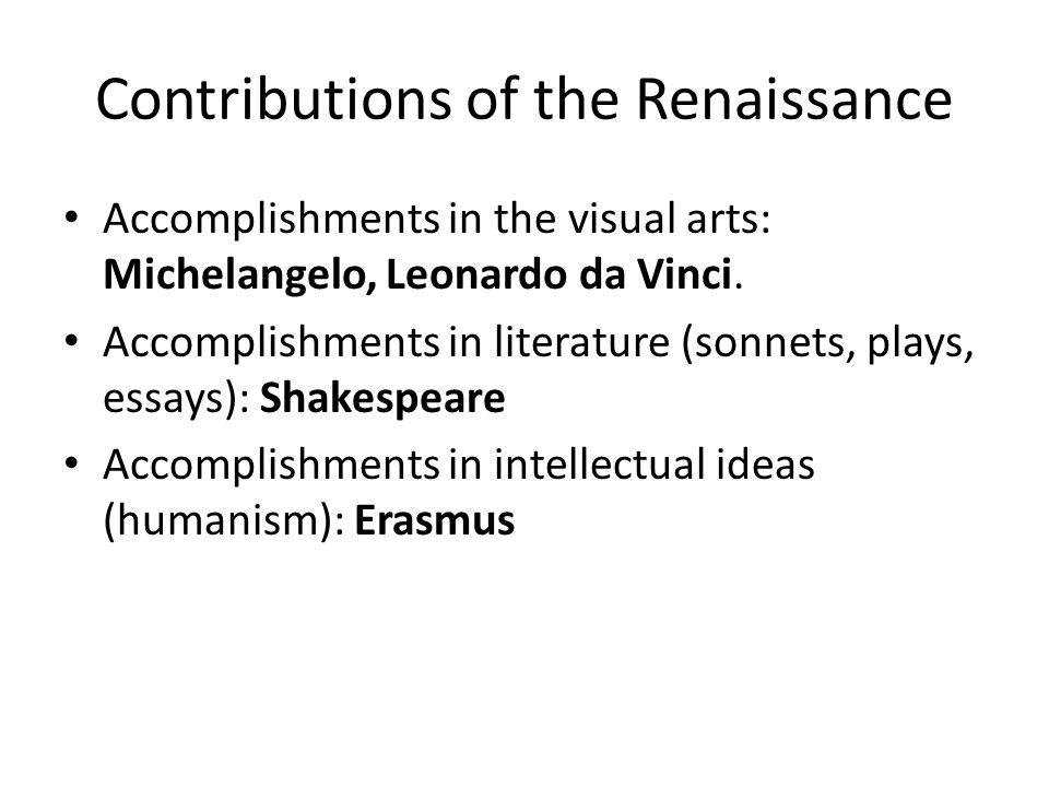 Contributions of the Renaissance Accomplishments in the visual arts: Michelangelo, Leonardo da Vinci.