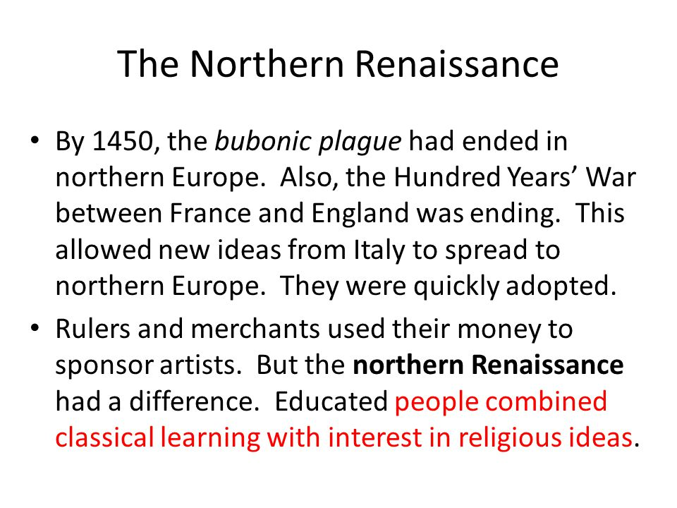 The Northern Renaissance By 1450, the bubonic plague had ended in northern Europe.