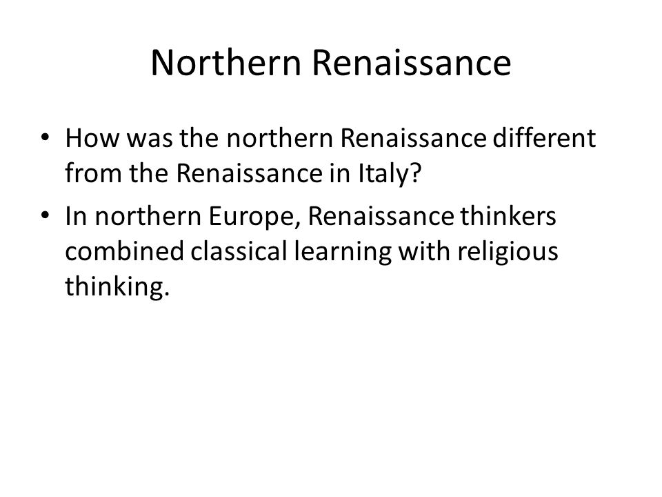 Northern Renaissance How was the northern Renaissance different from the Renaissance in Italy.