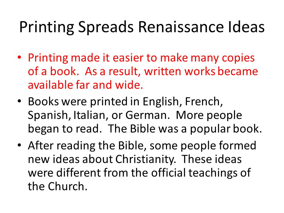 Printing Spreads Renaissance Ideas Printing made it easier to make many copies of a book.