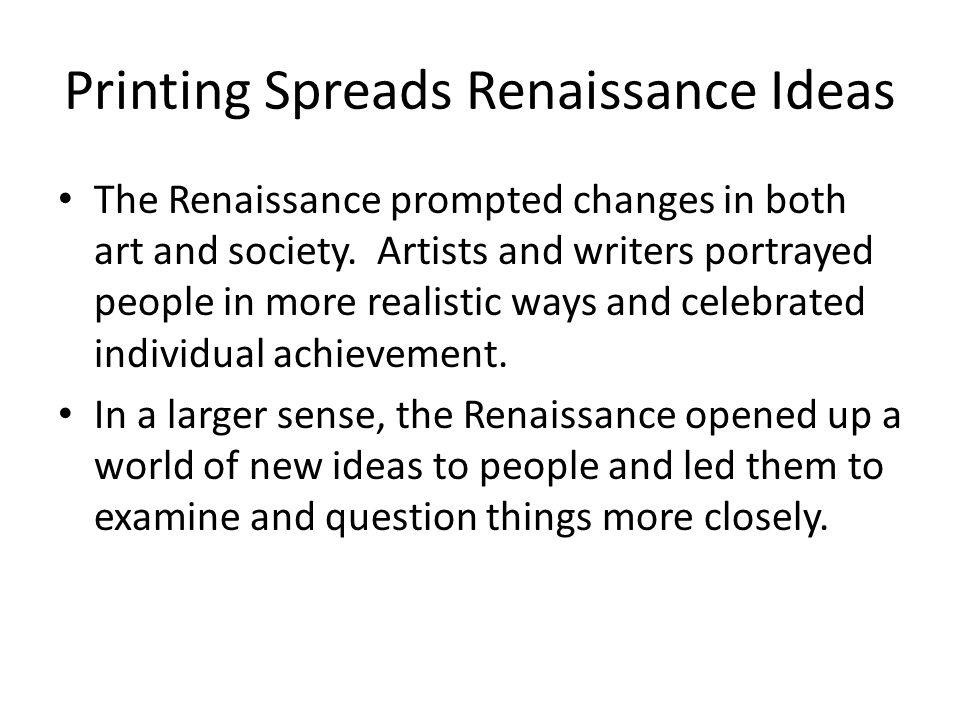 Printing Spreads Renaissance Ideas The Renaissance prompted changes in both art and society.