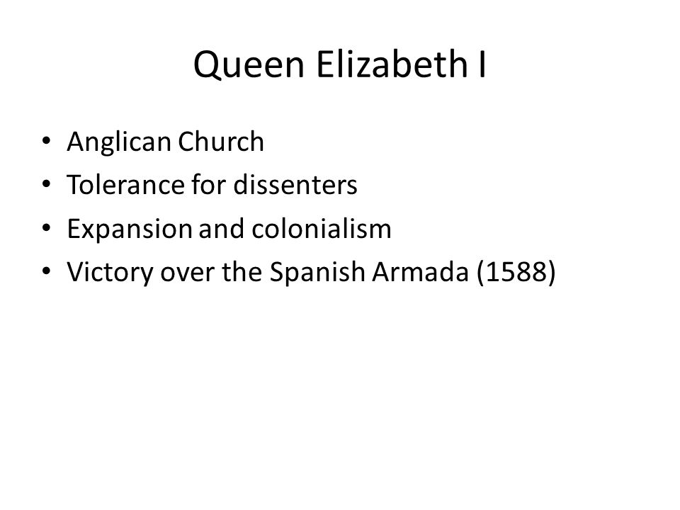 Queen Elizabeth I Anglican Church Tolerance for dissenters Expansion and colonialism Victory over the Spanish Armada (1588)