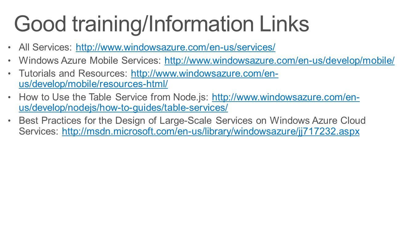 All Services: http://www.windowsazure.com/en-us/services/http://www.windowsazure.com/en-us/services/ Windows Azure Mobile Services: http://www.windows