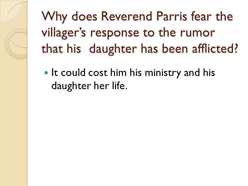 Why does Reverend Parris fear the villager's response to the rumor that his daughter has been afflicted.