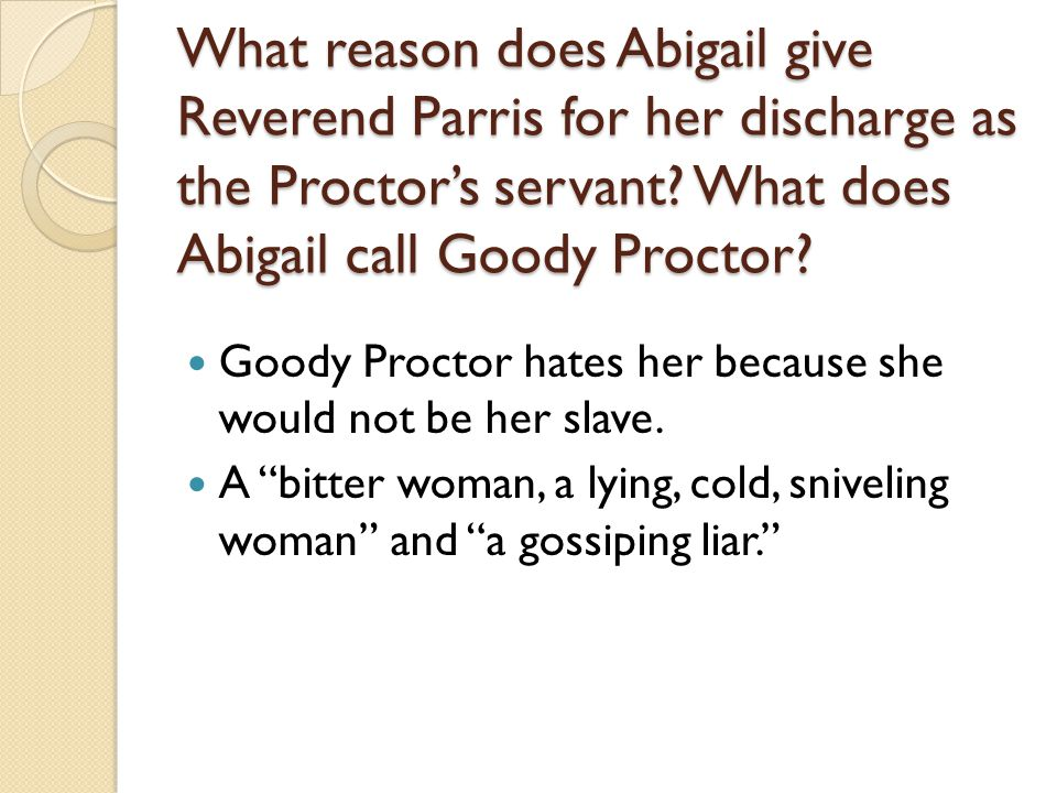 What reason does Abigail give Reverend Parris for her discharge as the Proctor's servant.