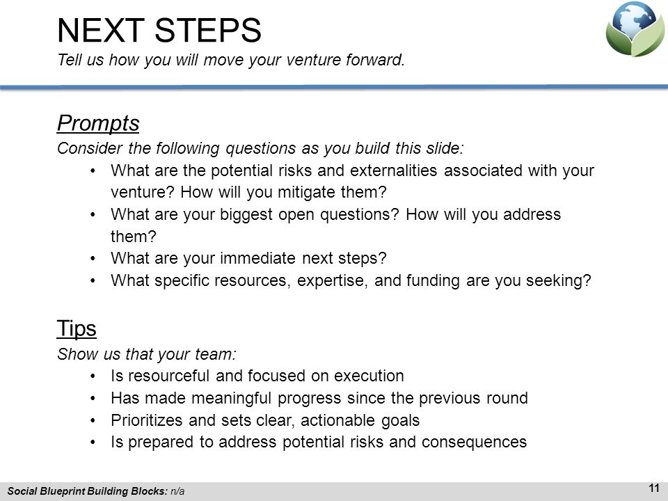 NEXT STEPS Tell us how you will move your venture forward.