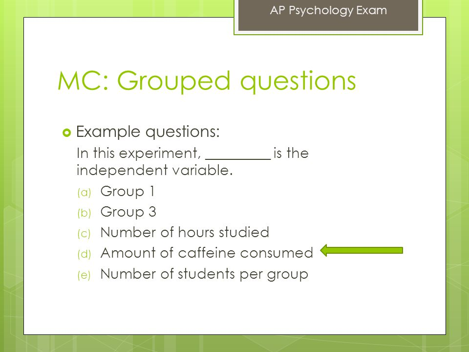 MC: Grouped questions  Example questions: In this experiment, _________ is the independent variable.