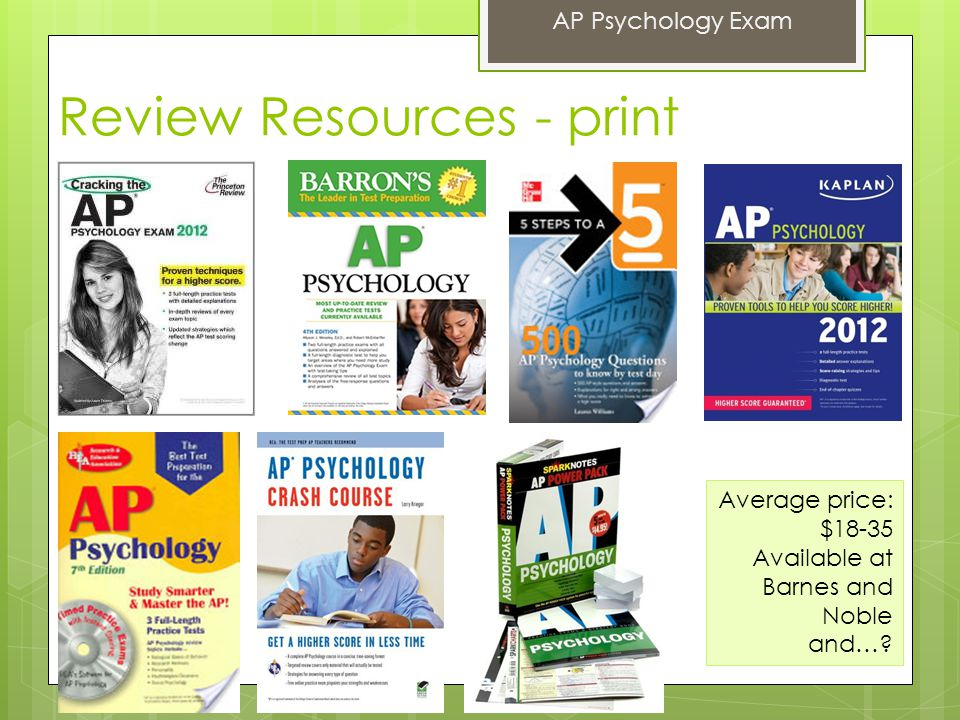 Review Resources - print AP Psychology Exam Average price: $18-35 Available at Barnes and Noble and…?