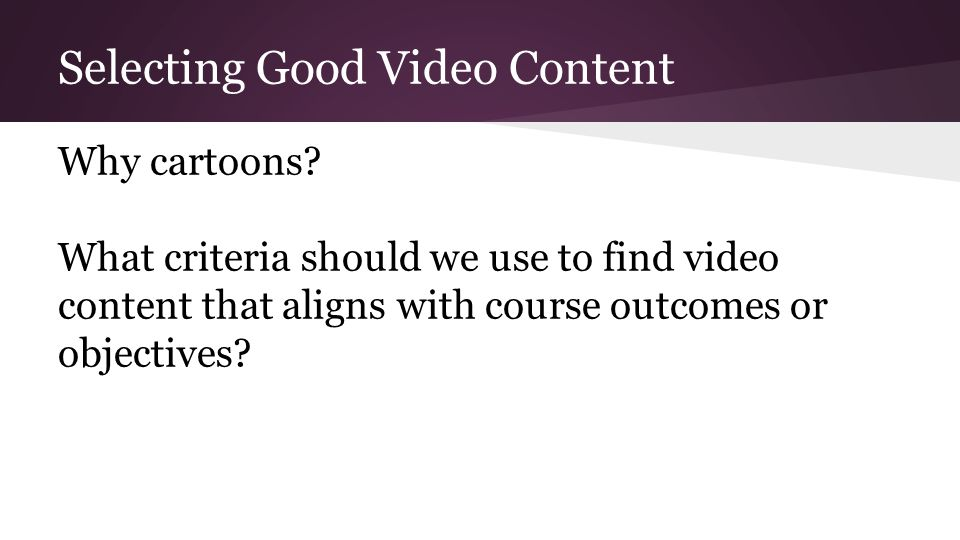 Selecting Good Video Content Why cartoons.