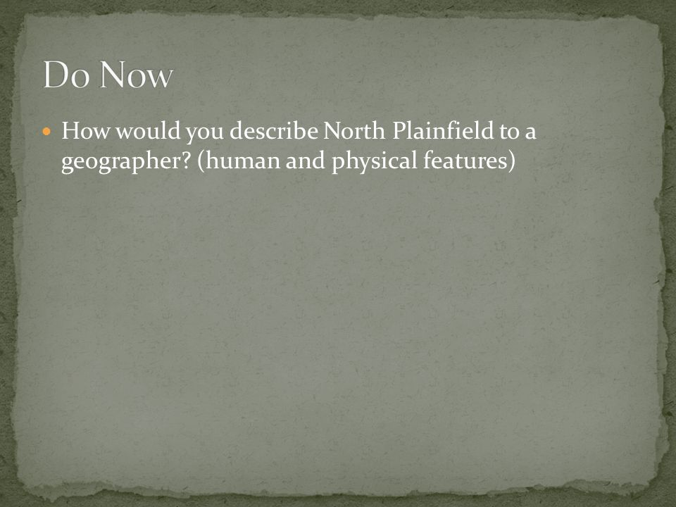 How would you describe North Plainfield to a geographer? (human and physical features)