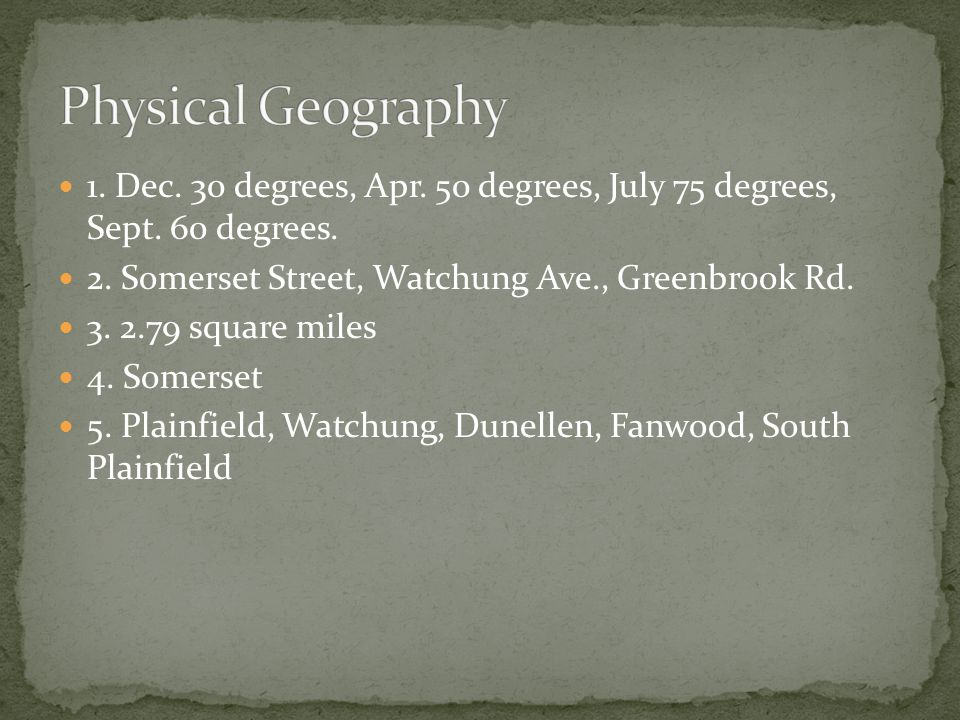 1. Dec. 30 degrees, Apr. 50 degrees, July 75 degrees, Sept. 60 degrees. 2. Somerset Street, Watchung Ave., Greenbrook Rd. 3. 2.79 square miles 4. Some