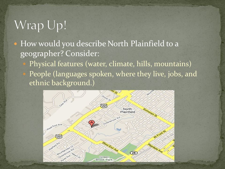 How would you describe North Plainfield to a geographer? Consider: Physical features (water, climate, hills, mountains) People (languages spoken, wher