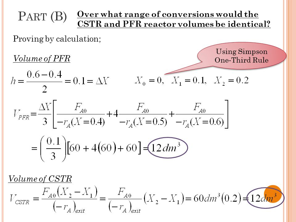 By trial and error, calculate what is X that gives a CSTR volume of 105 dm 3 Trial 1: X=0.6, P ART ( C ) What is the maximum conversion that can be achieved in a 105 dm 3 CSTR.