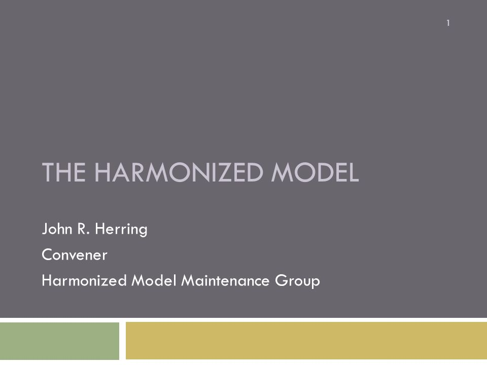 THE HARMONIZED MODEL John R. Herring Convener Harmonized Model Maintenance Group 1