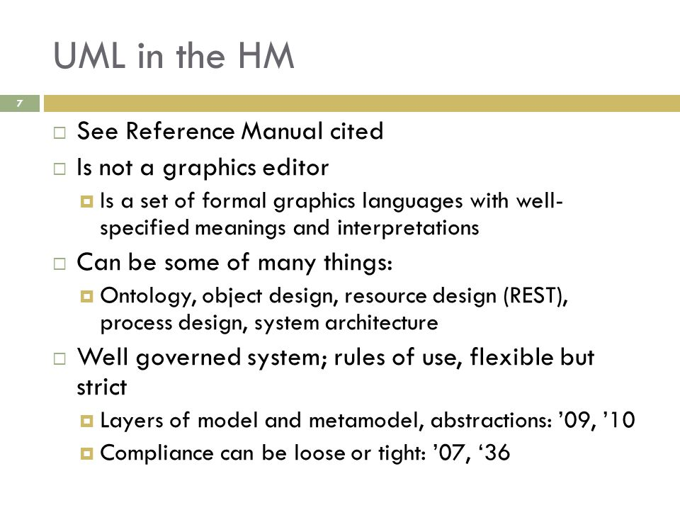 UML in the HM  See Reference Manual cited  Is not a graphics editor  Is a set of formal graphics languages with well- specified meanings and interp