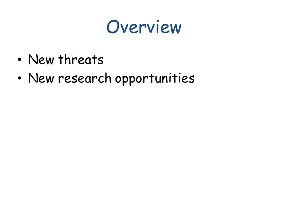 Overview New threats New research opportunities