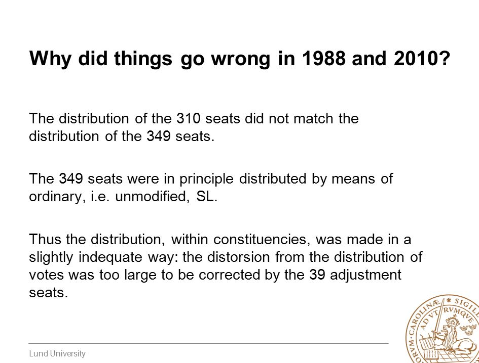 Lund University Why did things go wrong in 1988 and 2010? The distribution of the 310 seats did not match the distribution of the 349 seats. The 349 s