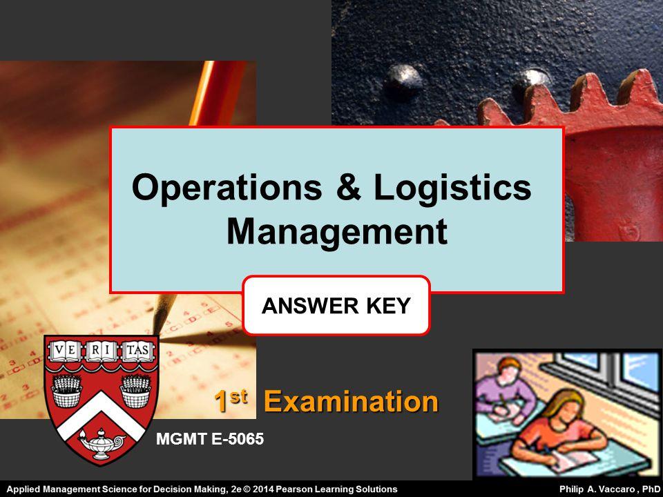 Operations & Logistics Management 1 st Examination ANSWER KEY MGMT E-5065