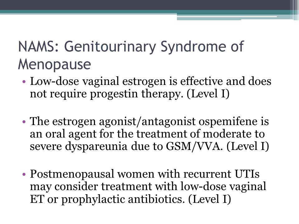 NAMS: Genitourinary Syndrome of Menopause Low-dose vaginal estrogen is effective and does not require progestin therapy.