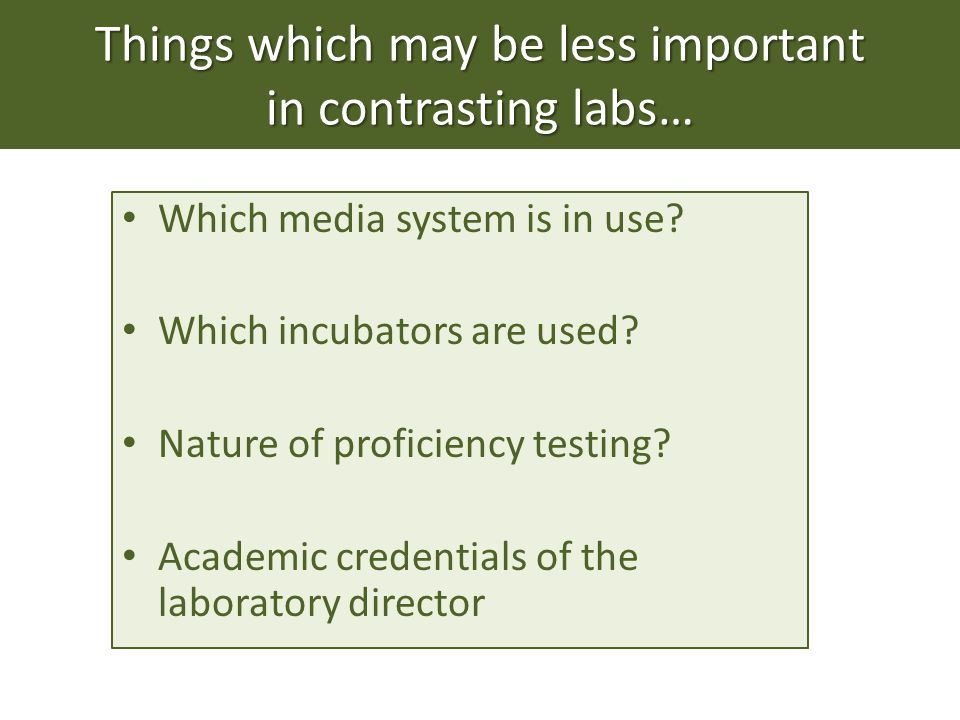 Things which may be less important in contrasting labs… Which media system is in use.