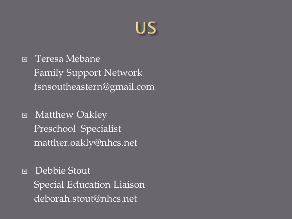  Teresa Mebane Family Support Network fsnsoutheastern@gmail.com  Matthew Oakley Preschool Specialist matther.oakly@nhcs.net  Debbie Stout Special Education Liaison deborah.stout@nhcs.net